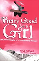 Pretty Good for a Girl: The Autobiography of a Snowboarding Pioneer