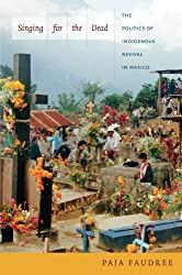 Singing for the Dead: The Politics of Indigenous Revival in Mexico