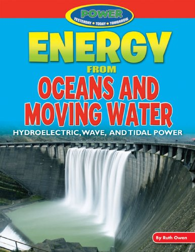 Energy from Oceans and Moving Water: Hydroelectric, Wave, and Tidal Power (Power: Yesterday, Today, Tomorrow)