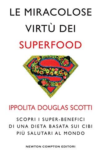 Le miracolose virtù dei superfood (Italian Edition)