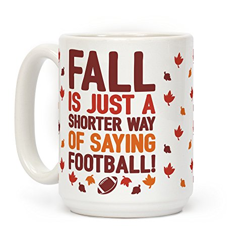 LookHUMAN Fall Is Just A Shorter Way of Saying Football White 15 Ounce Ceramic Coffee Mug ()