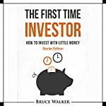 The First Time Investor: How to Invest with Little Money | Bruce Walker