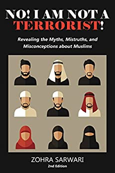 No! I Am Not A Terrorist! : Revealing the Myths, Mistruths, and Misconceptions about Muslims by [Sarwari , Zohra]