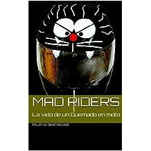 Mad Riders: La vida de un Quemado en moto (Spanish Edition)