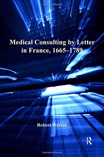 Medical Consulting by Letter in France, 1665–1789 (The History of Medicine in Context)