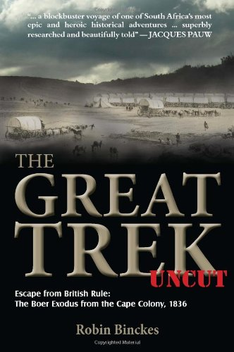 The Great Trek Uncut: Escape from British Rule- The Boer Exodus from the Cape Colony 1836 ebook
