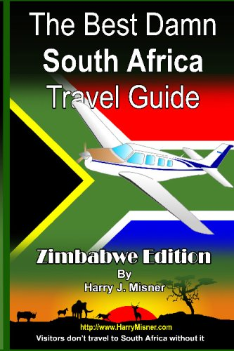 The Best Damn South Africa Travel Guide - Zimbabwe Black & White Edition: Visitors Don'T Travel To...