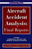 Aircraft Accident Analysis: Final Reports (An aviation week book) by Walters, Jim, Sumwalt , Robert published by McGraw-Hill Professional (2000)