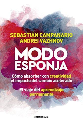 Modo esponja: Cómo absorber con creatividad el impacto del cambio acelerado. El viaje del aprendizaje permanente (Spanish Edition)