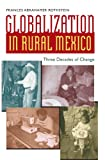 Globalization in Rural Mexico, Frances Abrahamer Rothstein, 029271632X