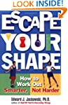 Escape Your Shape: How to Work Out Sm...