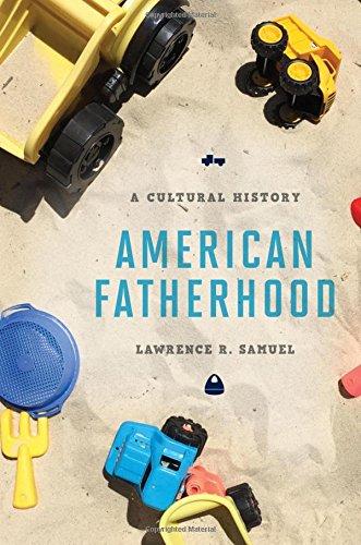 American Fatherhood: A Cultural History