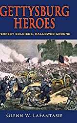 Gettysburg Heroes: Perfect Soldiers, Hallowed Ground by Glenn W. LaFantasie (2008-02-05)