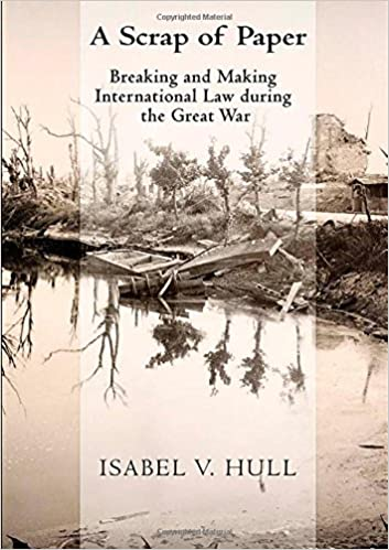 A Scrap Of Paper Breaking And Making International Law During The Great War 1st Edition