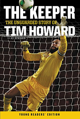 Young Player - The Keeper: The Unguarded Story of Tim Howard Young Readers' Edition