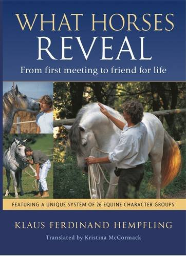 What Horses Reveal: From First Meeting to Friends for Life by J.A.Allen & Co Ltd