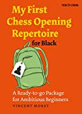 My First Chess Opening Repertoire for Black: A Ready-to-go Package for Ambitious Beginners