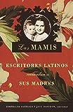 Las Mamis: Escritores latinos recuerdan a sus madres (Spanish Edition)