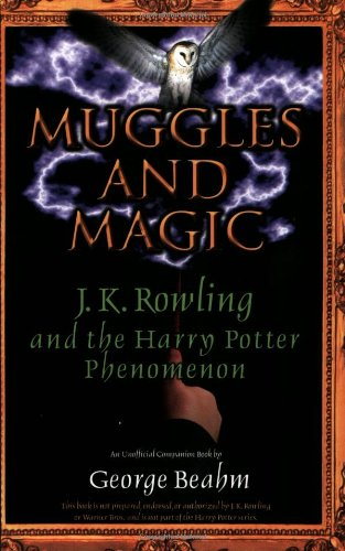 Muggles and Magic: An Unofficial Guide to J.K. Rowling and the Harry Potter Phenomenon