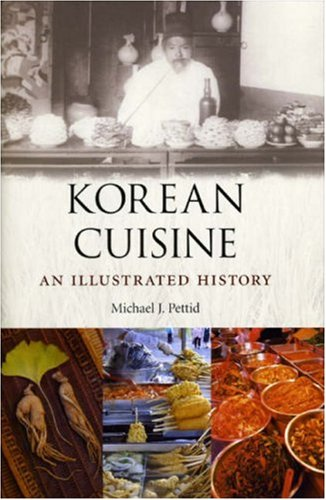 Korean Cuisine: An Illustrated History by Michael J. Pettid