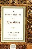 A Short History of Byzantium, John Julius Norwich, 0679772693