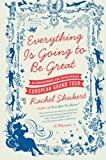Everything Is Going to Be Great, Rachel Shukert, 0061782351