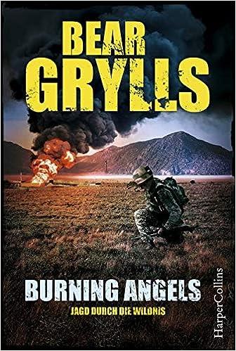 Burning Angels - Jagd durch die Wildnis, by Bear Grylls