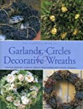 img - for The Complete Book of Garlands, Circles & Decorative Wreaths: Creating beautiful seasonal displays from flowers and natural materials book / textbook / text book