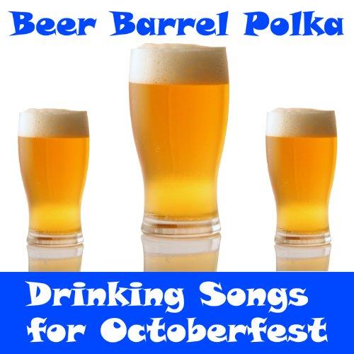 Beer Barrel Polka: Drinking Songs for Octoberfest Beer Barrel Polka Song