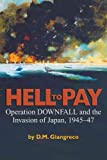 [(Hell to Pay: Operation Downfall and the Invasion of Japan, 1945-1947)] [Author: D.M. Giangreco] published on (October, 2009)