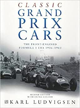 Classic Grand Prix Cars: The Front-Engined Formula 1 Era 1906-1960 (Second Edition)