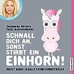 Schnall dich an, sonst stirbt ein Einhorn: Nicht ganz legale Erziehungstricks   Johannes Hayers,Felix Achterwinter