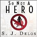 So Not a Hero Hörbuch von S. J. Delos Gesprochen von: Angela Brazil