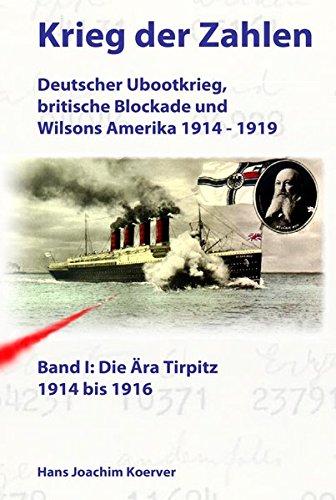 Krieg der Zahlen: Deutscher Ubootkrieg, britische Blockade und Wilsons Amerika 1914 - 1919