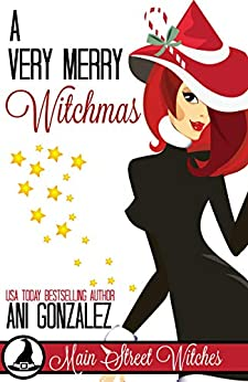 A Very Merry Witchmas (A Paranormal Witch Cozy Mystery): Main Street Witches #4 by [Gonzalez, Ani]