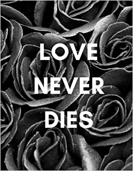 Love Never Dies: Grieving Mindfully Journal (Memorial/Bereavement/Funeral Gifts/Presents To Support a Loved One/Best Friend/Family Member) (For Men/Women, ...