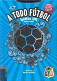 A todo futbol / Total Soccer: Sudafrica 2010 equipos y paises / South Africa 2010 Teams and Countries (Spanish Edition)