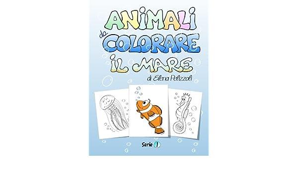 Animali Da Colorare Il Mare Italian Edition Elena Pelizzoli