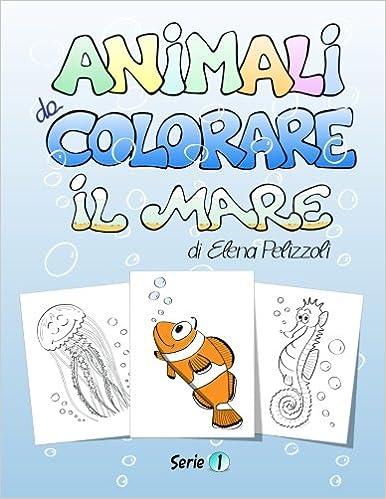 Animali Da Colorare Il Mare Amazon De Elena Pelizzoli Barbara