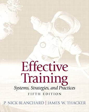 effective training systems strategies and practices Effective training (5th edition): 9780132729048: human resources books @ amazoncom.