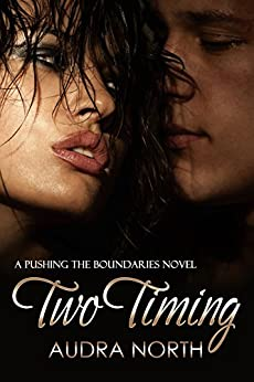Two Timing (Pushing the Boundaries Book 2) by [North, Audra]