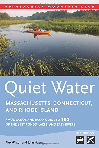 Quietness Water Massachusetts, Connecticut, and Rhode Island: AMC's Canoe And Kayak Guide To 100 Of The Best Ponds, Lakes, And Easy Rivers (AMC Silence Water Series)