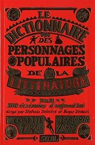Dictionnaire des personnages populaires de la littérature : XIXe et XXe siècles par Stéfanie Delestré