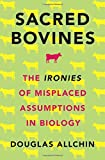 Sacred Bovines: The Ironies of Misplaced Assumptions in Biology