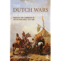 The Dutch Wars of Independence: Warfare and Commerce in the Netherlands 1570-1680 (Modern Wars In Perspective) (English Edition)