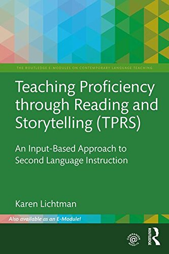 Teaching Proficiency Through Reading and Storytelling: An Input-based Approach to Second Language Instruction (Routledge E-modules on Contemporary Language Teaching)