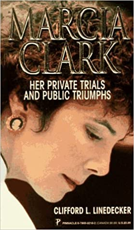 Marcia Clark: Her Private Trials and Public Triumphs by Clifford L. Linedecker (1995-04-01)