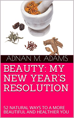BEAUTY: MY NEW YEAR'S RESOLUTION: 52 NATURAL WAYS TO A MORE BEAUTIFUL...