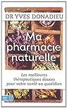 Ma pharmacie naturelle : Les meilleures thérapies douces pour votre santé au quotidien par Donadieu