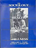 The Sociology of Health, Healing, and Illness, Weiss, Gregory L. and Lonnquist, Lynne E., 0138190615